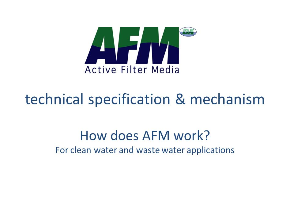 technical specification & mechanism How does AFM work? For clean water and waste water applications