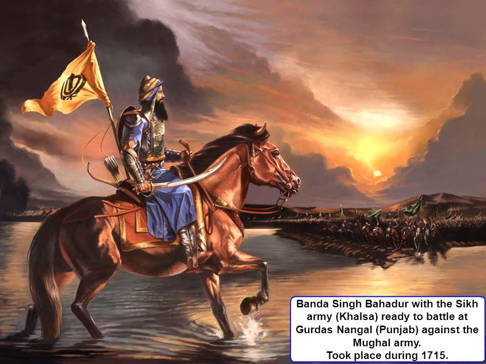 Banda Singh Bahadur with the Sikh army (Khalsa) ready to battle at Gurdas Nangal (Punjab) against the Mughal army. Took place during 1715.