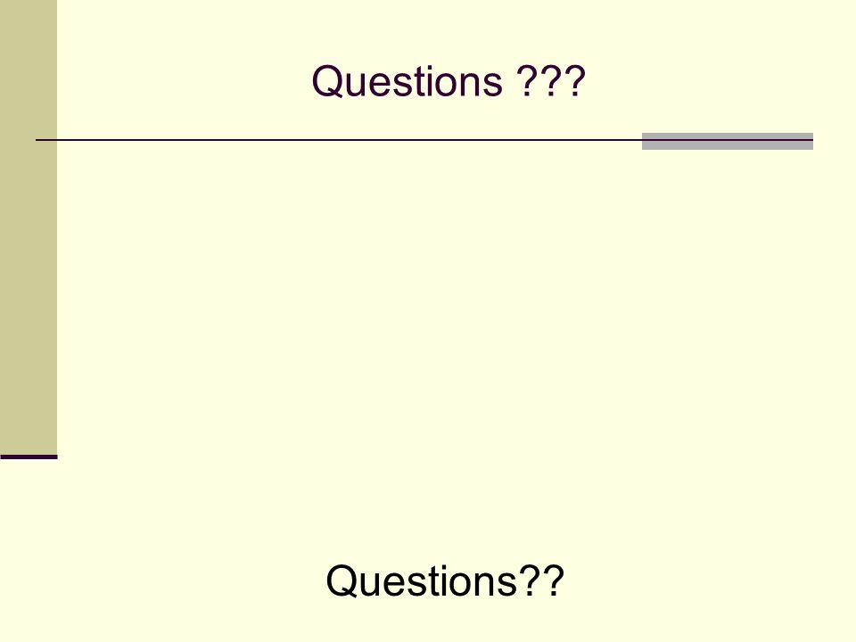 Questions ??? Questions??