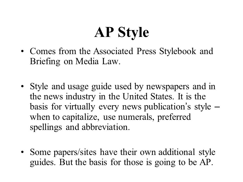AP Style Comes from the Associated Press Stylebook and Briefing on Media Law.
