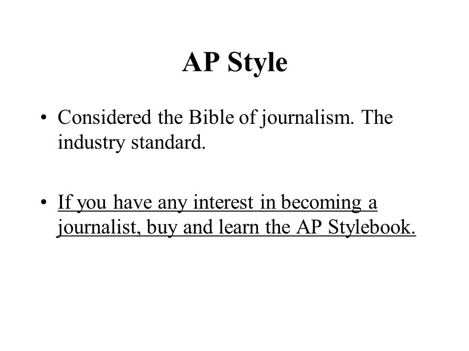AP Style Considered the Bible of journalism. The industry standard.