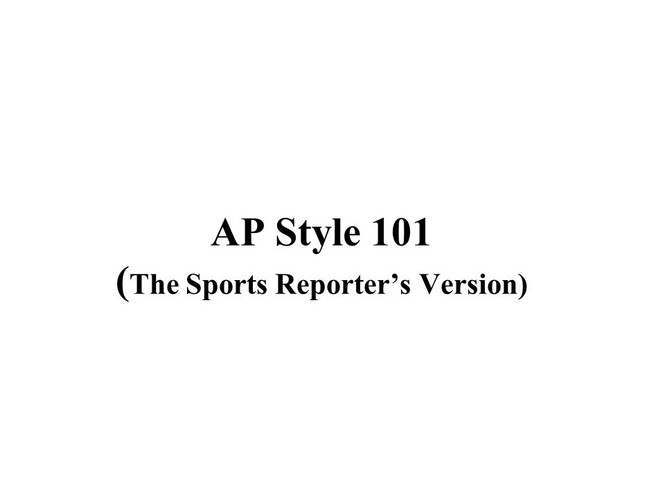 AP Style 101 ( The Sports Reporters Version)