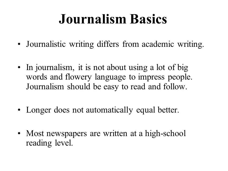 Journalism Basics Journalistic writing differs from academic writing.