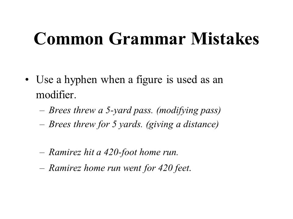 Common Grammar Mistakes Use a hyphen when a figure is used as an modifier.