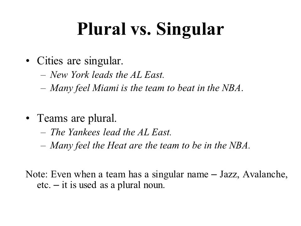 Plural vs. Singular Cities are singular. –New York leads the AL East.