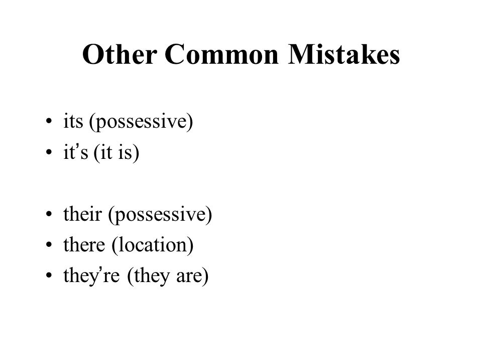 Other Common Mistakes its (possessive) it s (it is) their (possessive) there (location) they re (they are)
