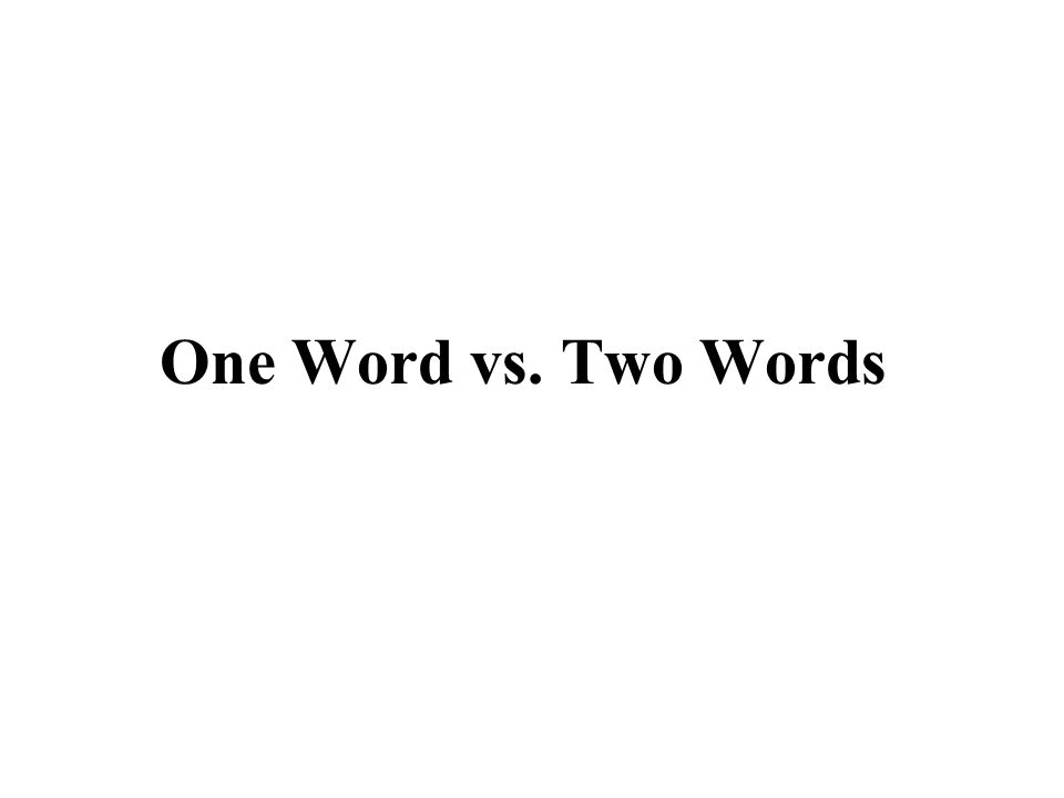 One Word vs. Two Words