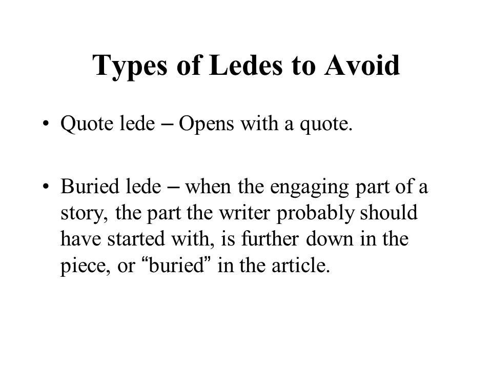 Types of Ledes to Avoid Quote lede – Opens with a quote.