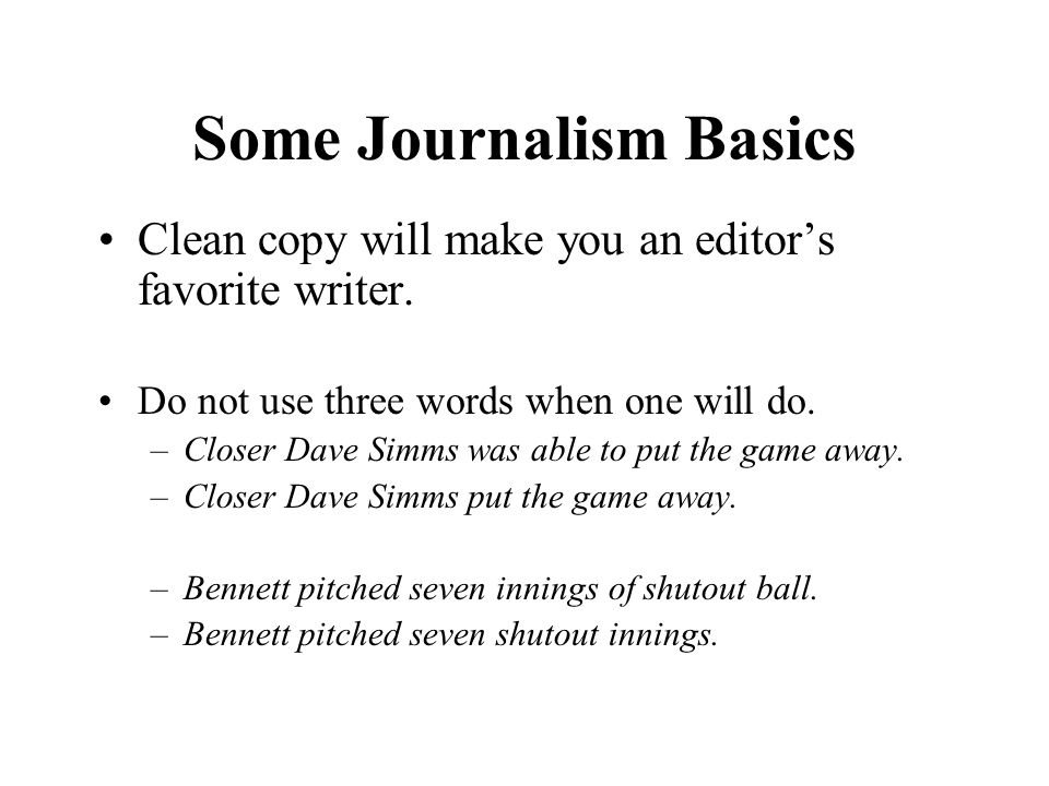 Some Journalism Basics Some things will be obvious by context.
