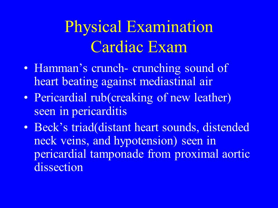 Physical Examination Cardiac Exam Hammans crunch- crunching sound of heart beating against mediastinal air Pericardial rub(creaking of new leather) se