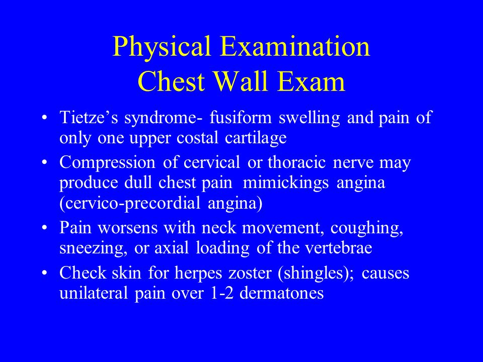 Physical Examination Chest Wall Exam Tietzes syndrome- fusiform swelling and pain of only one upper costal cartilage Compression of cervical or thorac