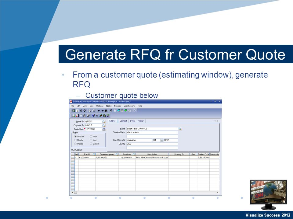Visualize Success 2012 Generate RFQ fr Customer Quote From a customer quote (estimating window), generate RFQ –Customer quote below