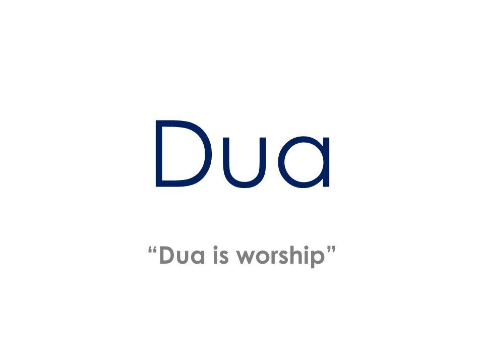 Dua Dua is worship