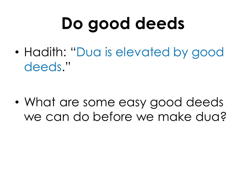 Do good deeds Hadith: Dua is elevated by good deeds. What are some easy good deeds we can do before we make dua?