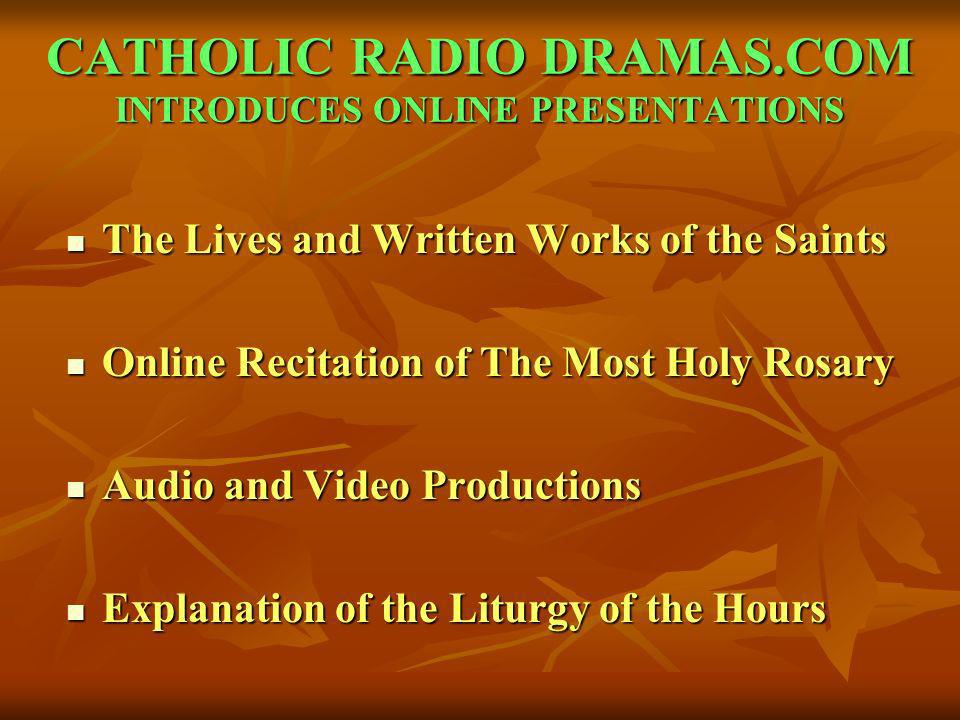 CATHOLIC RADIO DRAMAS.COM INTRODUCES ONLINE PRESENTATIONS The Lives and Written Works of the Saints The Lives and Written Works of the Saints Online R