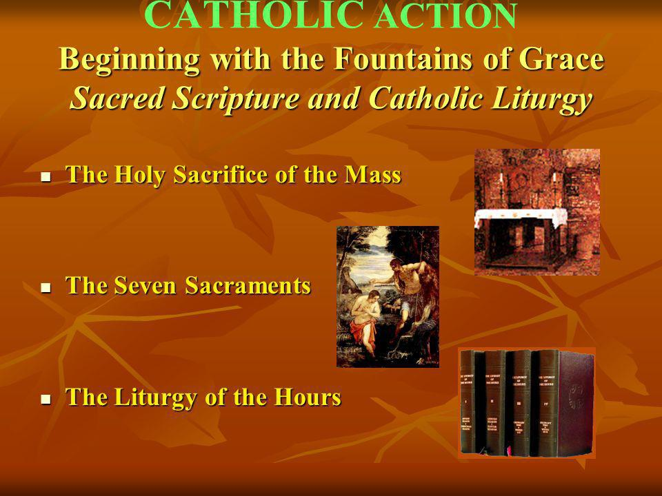 Beginning with the Fountains of Grace Sacred Scripture and Catholic Liturgy CATHOLIC ACTION Beginning with the Fountains of Grace Sacred Scripture and