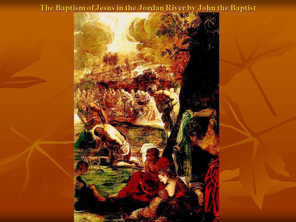 The Baptism of Jesus in the Jordan River by John the Baptist