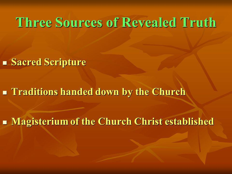 Three Sources of Revealed Truth Sacred Scripture Sacred Scripture Traditions handed down by the Church Traditions handed down by the Church Magisteriu