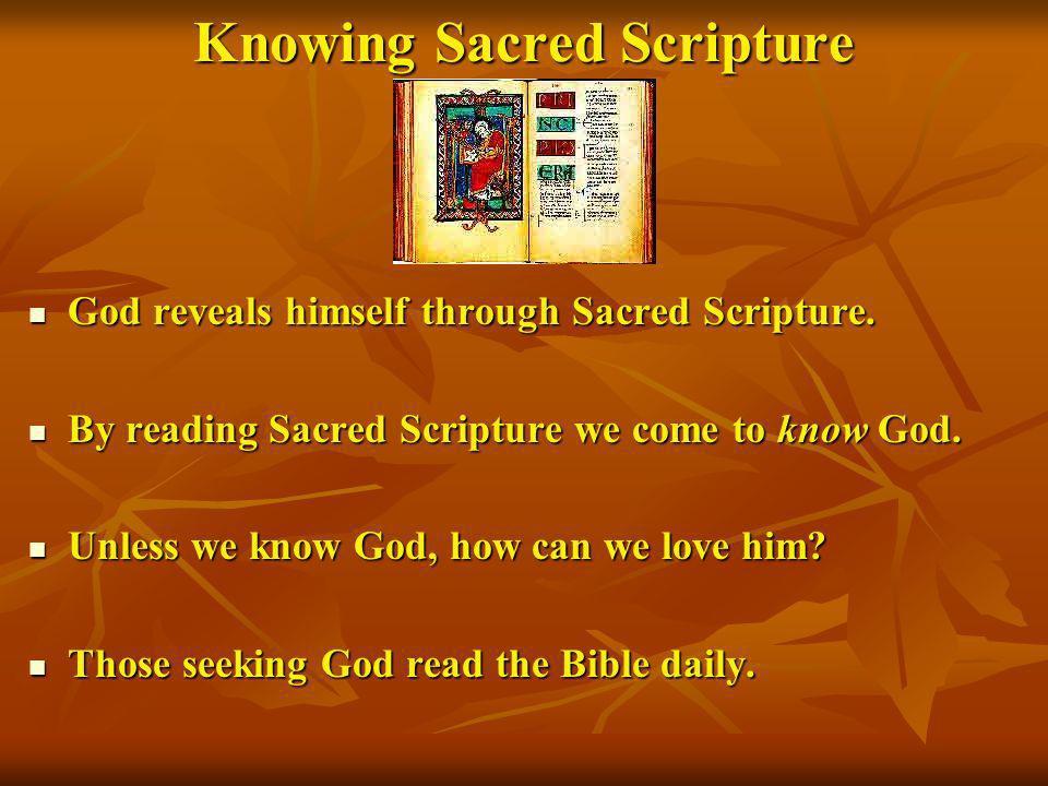 Knowing Sacred Scripture God reveals himself through Sacred Scripture. God reveals himself through Sacred Scripture. By reading Sacred Scripture we co