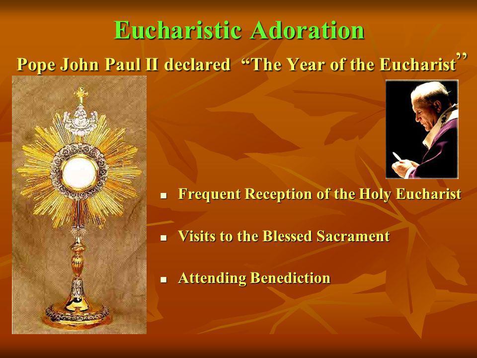 Eucharistic Adoration Pope John Paul II declared The Year of the Eucharist Eucharistic Adoration Pope John Paul II declared The Year of the Eucharist