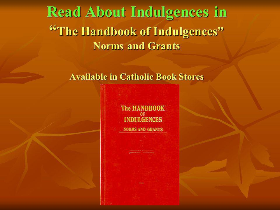 Read About Indulgences in The Handbook of Indulgences Norms and Grants Available in Catholic Book Stores
