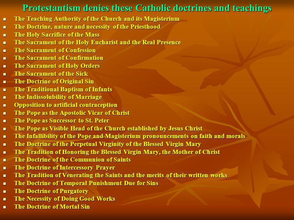 Protestantism denies these Catholic doctrines and teachings The Teaching Authority of the Church and its Magisterium The Teaching Authority of the Chu