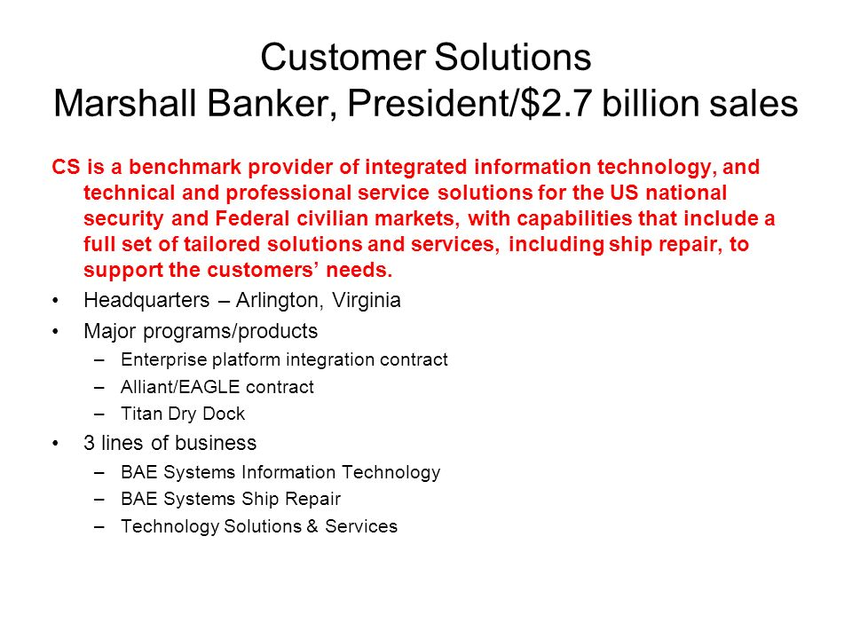 Customer Solutions Marshall Banker, President/$2.7 billion sales CS is a benchmark provider of integrated information technology, and technical and pr