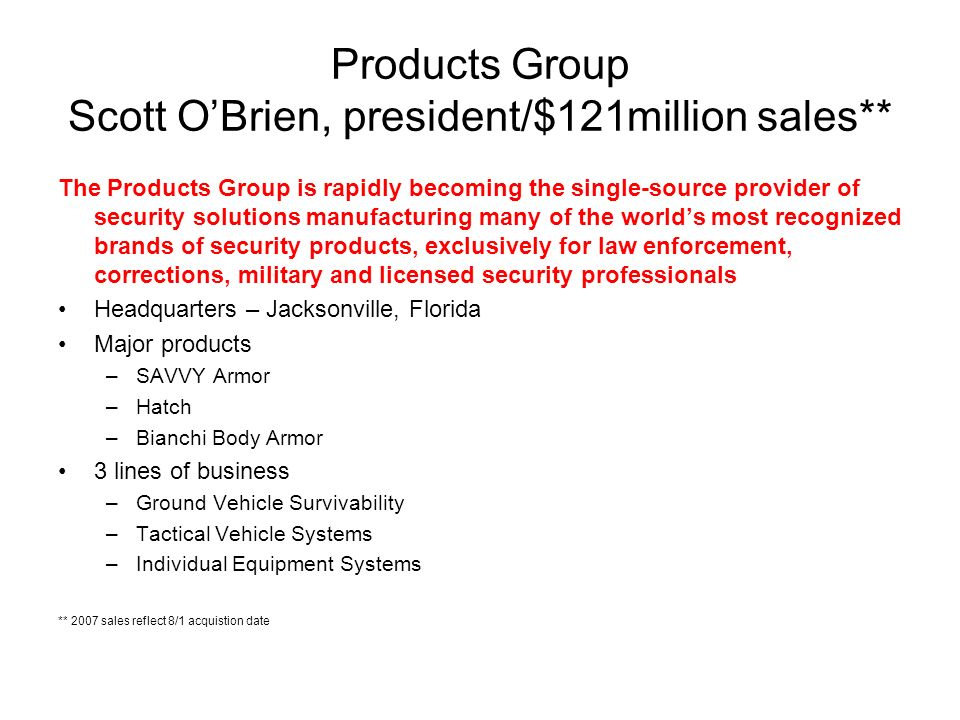 Products Group Scott OBrien, president/$121million sales** The Products Group is rapidly becoming the single-source provider of security solutions man