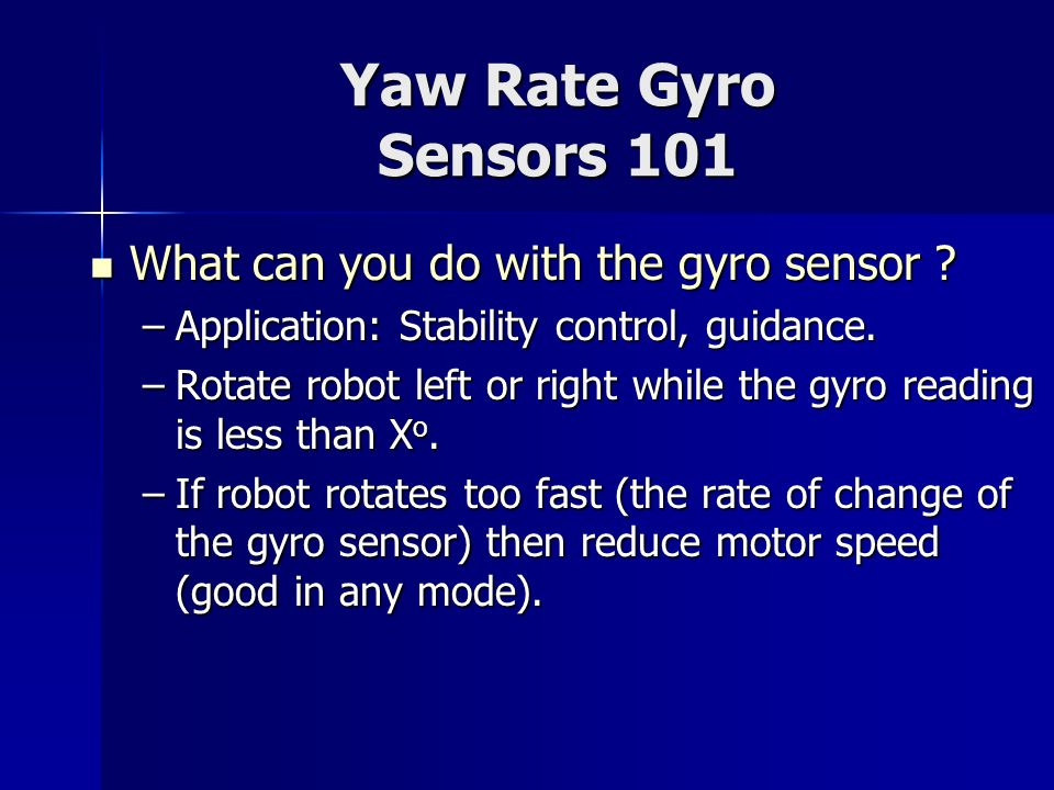 Yaw Rate Gyro Sensors 101 What can you do with the gyro sensor ? What can you do with the gyro sensor ? –Application: Stability control, guidance. –Ro