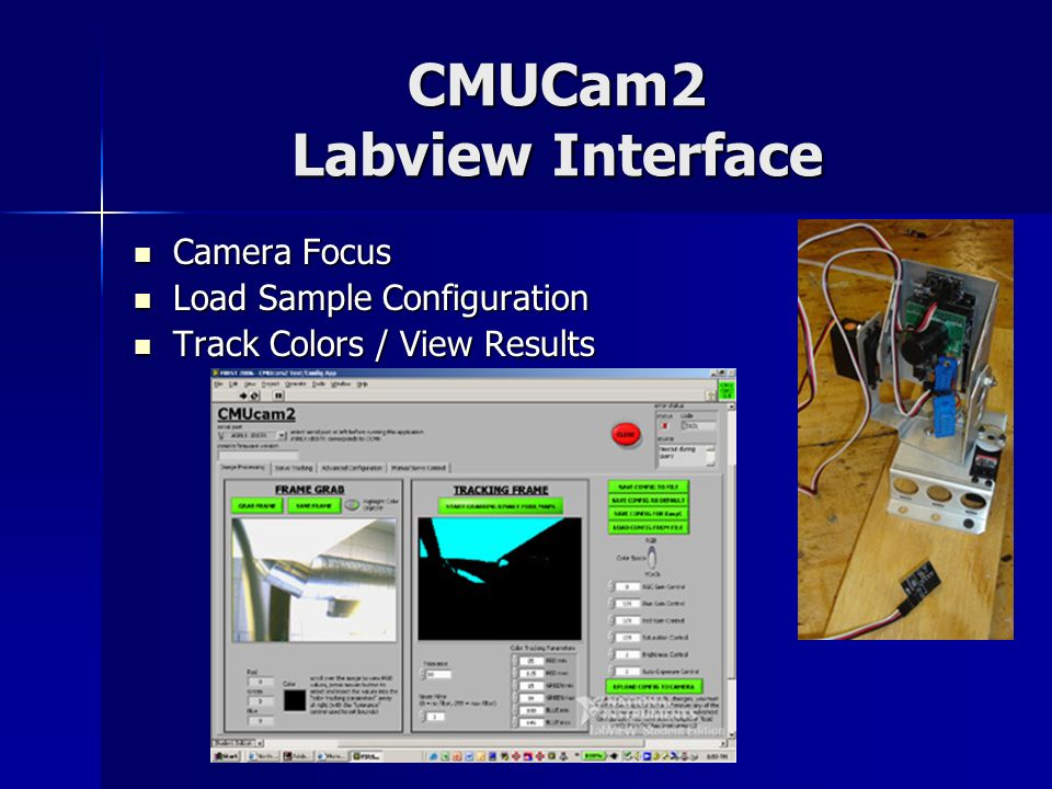 CMUCam2 Labview Interface Camera Focus Camera Focus Load Sample Configuration Load Sample Configuration Track Colors / View Results Track Colors / Vie