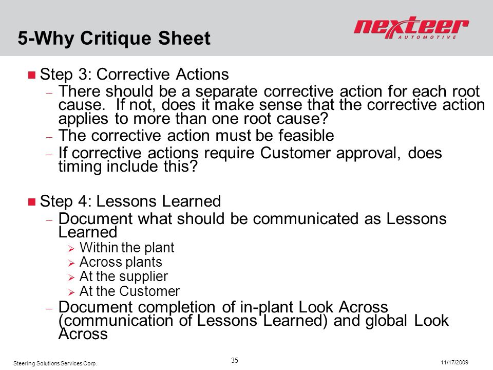 Steering Solutions Services Corp. 11/17/2009 35 5-Why Critique Sheet Step 3: Corrective Actions There should be a separate corrective action for each