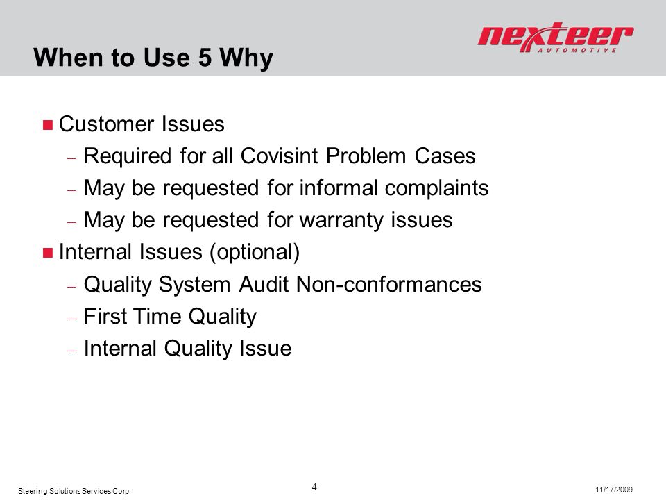 Steering Solutions Services Corp. 11/17/2009 4 When to Use 5 Why Customer Issues Required for all Covisint Problem Cases May be requested for informal