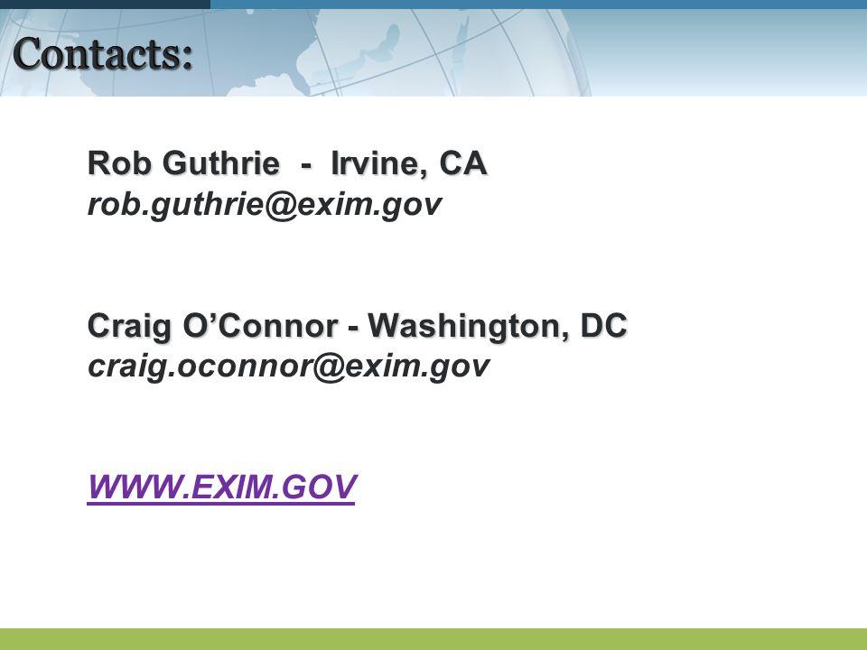 Contacts:Contacts: Rob Guthrie - Irvine, CA rob.guthrie@exim.gov Craig OConnor - Washington, DC craig.oconnor@exim.gov WWW.EXIM.GOV