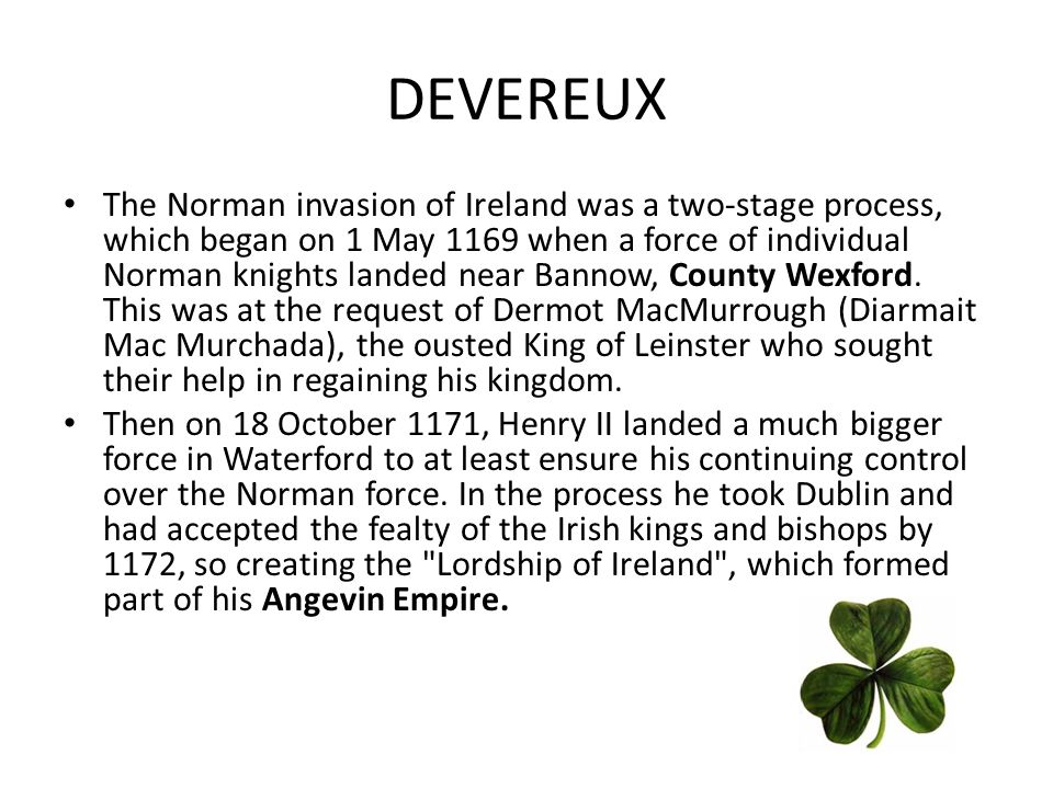 DEVEREUX The surname Devereux is of regional origin. Regional surnames stem from place names including rivers, countries and man made features such as