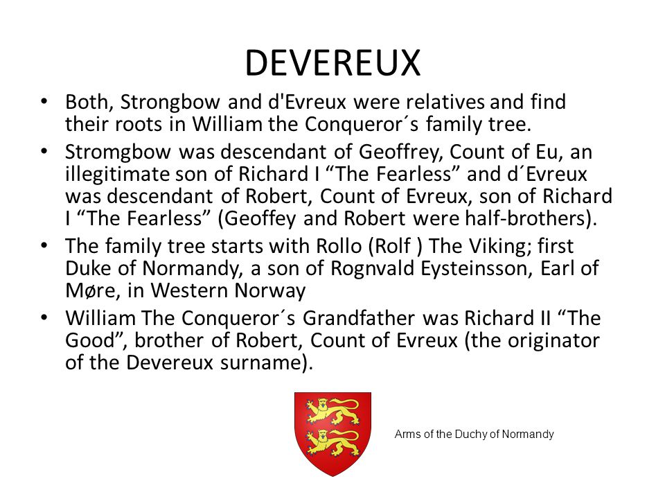 DEVEREUX List of Norman captains Those present during the invasion of Henry II in 1171: Richard de Tuite William de Wall Randolph FitzRalph, with Fitz