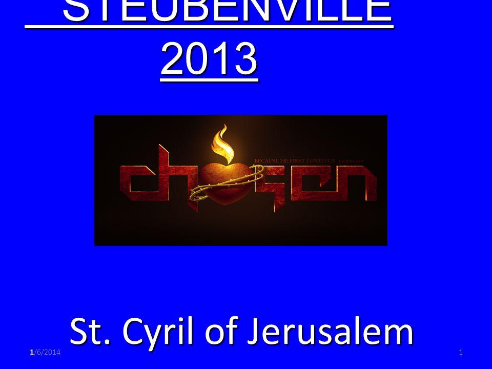 1/6/20141 STEUBENVILLE 2013 STEUBENVILLE 20131 St. Cyril of Jerusalem