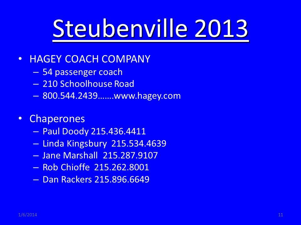 1/6/201411 Steubenville 2013 HAGEY COACH COMPANY – 54 passenger coach – 210 Schoolhouse Road – 800.544.2439…….www.hagey.comwwwwwwwwwwwwww www.hagey.comwwwwwwwwwwwwww www.hagey.com Chaperones – Paul Doody 215.436.4411 – Linda Kingsbury 215.534.4639 – Jane Marshall 215.287.9107 – Rob Chioffe 215.262.8001 – Dan Rackers 215.896.6649