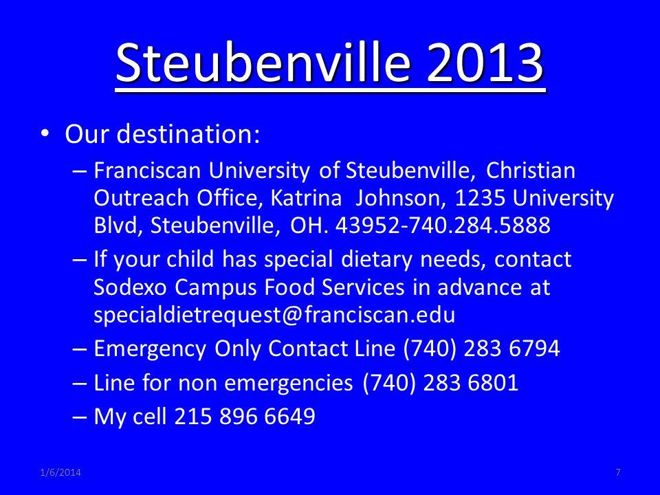 1/6/20147 Steubenville 2013 Our destination: – Franciscan University of Steubenville, Christian Outreach Office, Katrina Johnson, 1235 University Blvd, Steubenville, OH.