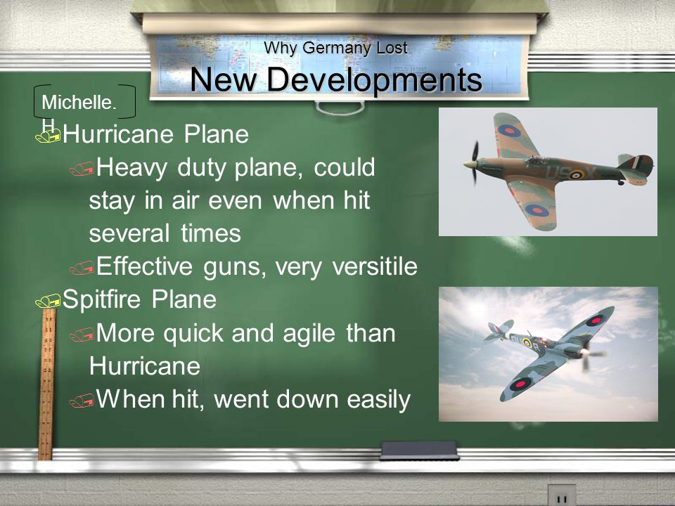Hurricane Plane Heavy duty plane, could stay in air even when hit several times Effective guns, very versitile Spitfire Plane More quick and agile tha