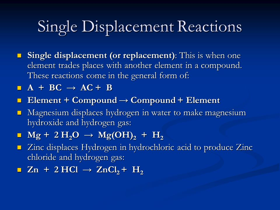Single Displacement Reactions Single displacement (or replacement): This is when one element trades places with another element in a compound. These r