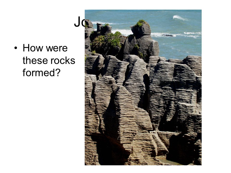 Journal Entry How were these rocks formed?