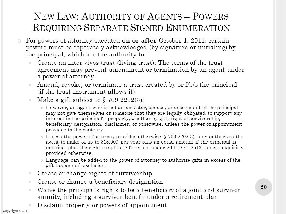 N EW L AW : A UTHORITY OF A GENTS – P OWERS R EQUIRING S EPARATE S IGNED E NUMERATION For powers of attorney executed on or after October 1, 2011, cer