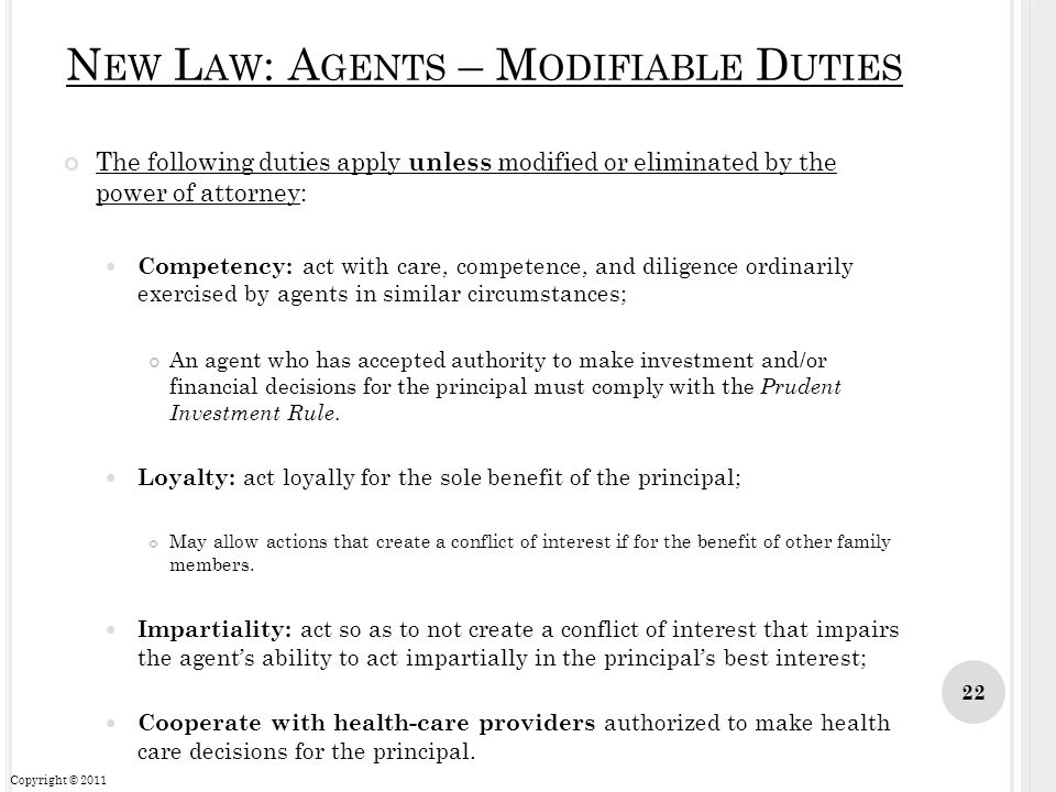 N EW L AW : A GENTS – M ODIFIABLE D UTIES The following duties apply unless modified or eliminated by the power of attorney: Competency: act with care