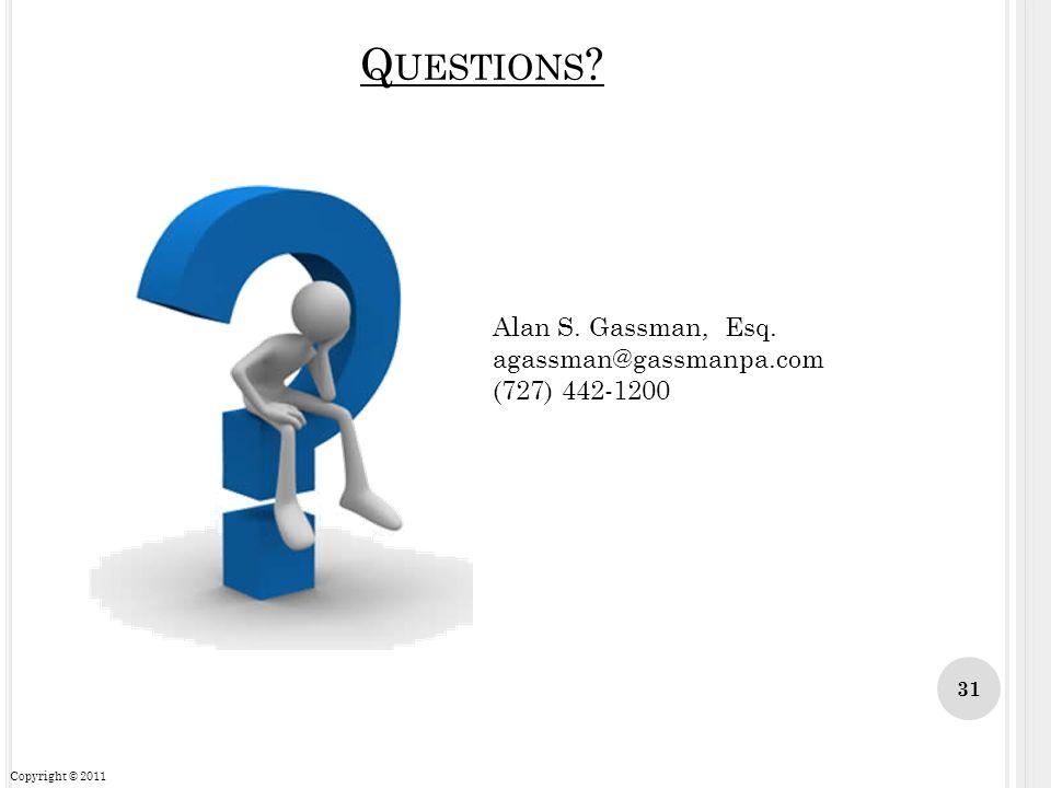 Q UESTIONS ? Alan S. Gassman, Esq. agassman@gassmanpa.com (727) 442-1200 31 Copyright © 2011