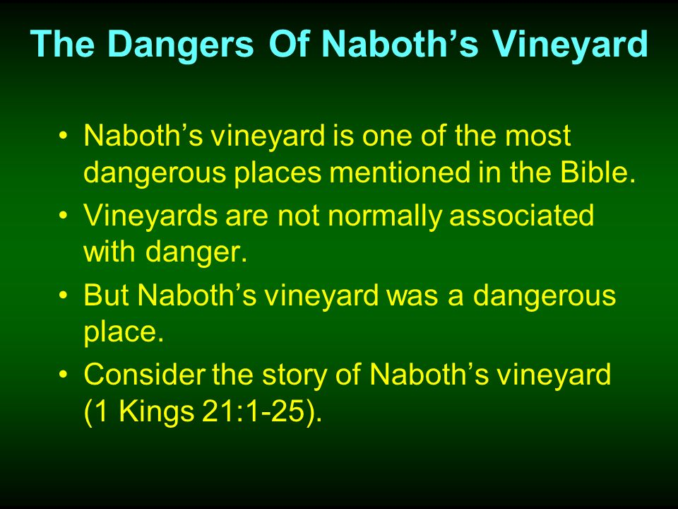 The Dangers Of Naboths Vineyard Naboths vineyard is one of the most dangerous places mentioned in the Bible. Vineyards are not normally associated wit