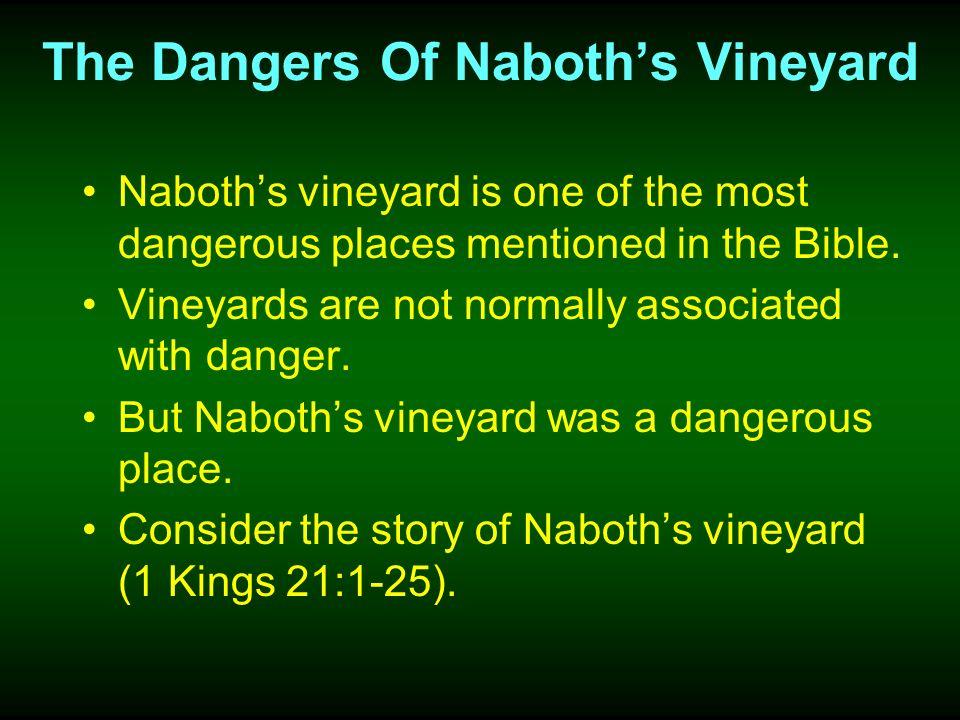 The Dangers Of Naboths Vineyard I.The Danger Of Covetousness. Ahab coveted Naboths vineyard.