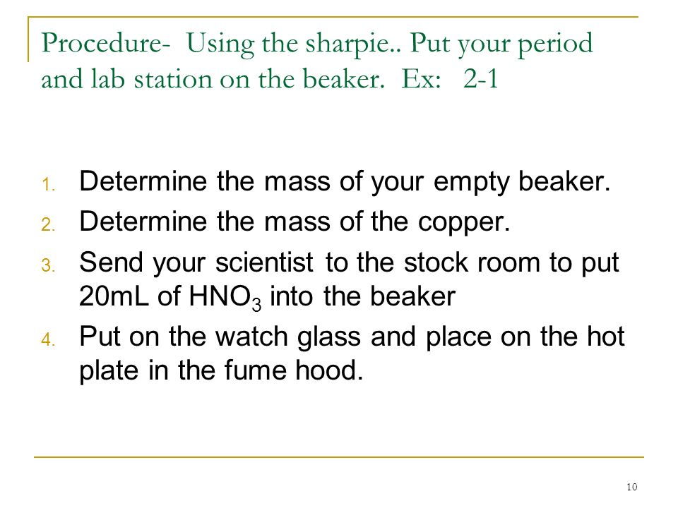 Procedure- Using the sharpie.. Put your period and lab station on the beaker. Ex: 2-1 1. Determine the mass of your empty beaker. 2. Determine the mas