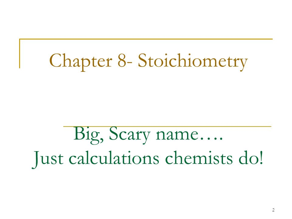 2 Chapter 8- Stoichiometry Big, Scary name…. Just calculations chemists do!