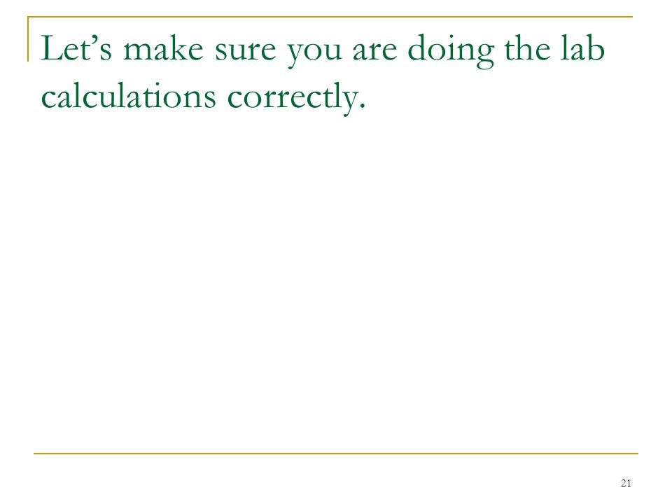 Lets make sure you are doing the lab calculations correctly. 21