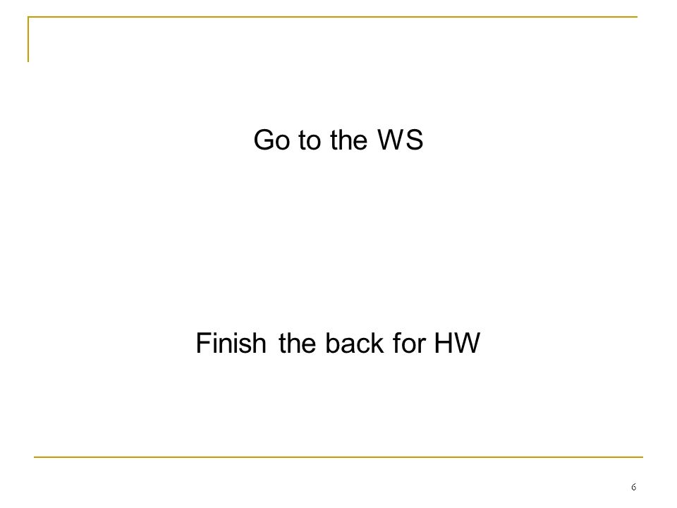 6 Go to the WS Finish the back for HW